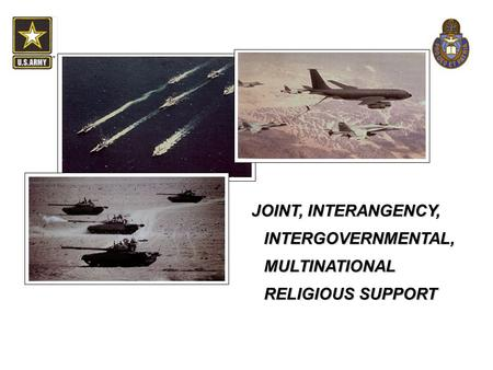 JOINT, INTERANGENCY, INTERGOVERNMENTAL, MULTINATIONAL RELIGIOUS SUPPORT.