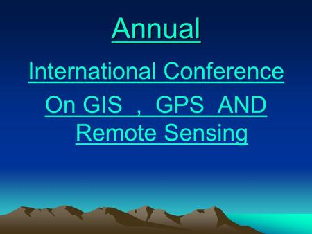 Annual International Conference On GIS, GPS AND Remote Sensing.