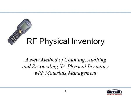1 RF Physical Inventory A New Method of Counting, Auditing and Reconciling XA Physical Inventory with Materials Management.