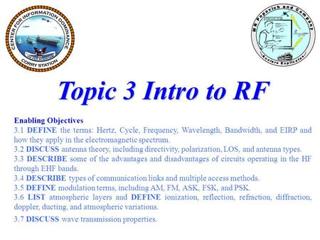 Topic 3 Intro to RF Enabling Objectives 3.1 DEFINE the terms: Hertz, Cycle, Frequency, Wavelength, Bandwidth, and EIRP and how they apply in the electromagnetic.
