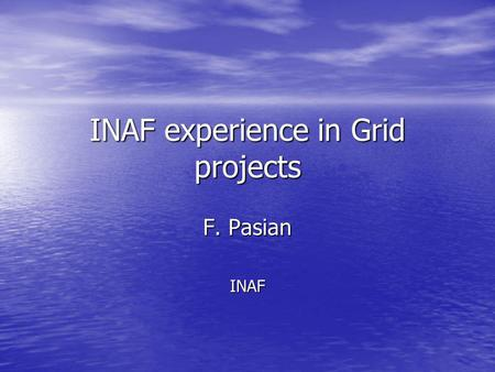 INAF experience in Grid projects F. Pasian INAF. Wed 17 May 2006 2 GRID.IT Project The GRID.IT Project The GRID.IT Project –Application 1 Accessing Databases.
