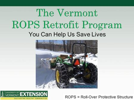 ROPS = Roll-Over Protective Structure You Can Help Us Save Lives.