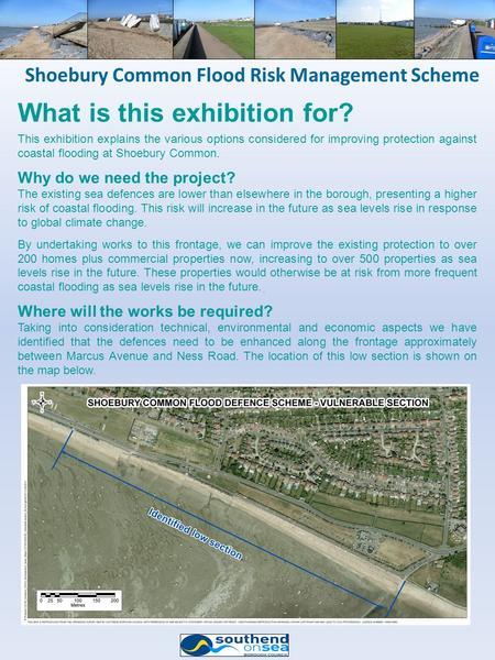 . Shoebury Common Flood Risk Management Scheme What is this exhibition for? This exhibition explains the various options considered for improving protection.