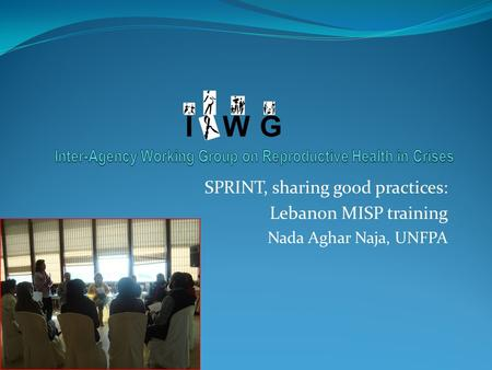 SPRINT, sharing good practices: Lebanon MISP training Nada Aghar Naja, UNFPA.