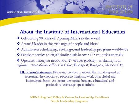 MENA Regional Office & Center for <strong>Leadership</strong> Excellence Youth <strong>Leadership</strong> Programs About the Institute of International Education  Celebrating 90 years.
