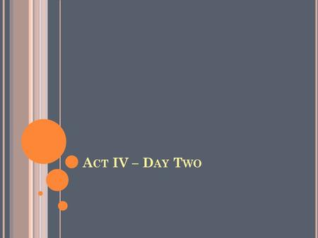 A CT IV – D AY T WO. A CT IV (D AY T WO ) A GENDA : Bell Ringer Grammar Advisory Lesson (if needed) Finish storyboard activity Reading: Act IV iv-v Act.