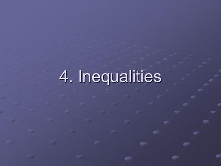 4. Inequalities. 4.1 Solving Linear Inequalities Problem Basic fee: $20 Basic fee: $20 Per minute: 5¢ Per minute: 5¢ Budget: $40 Budget: $40 How many.