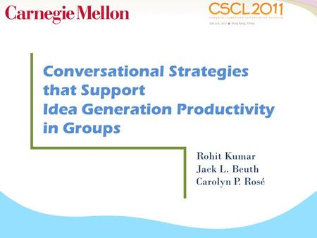 Conversational Strategies that Support Idea Generation Productivity in Groups Rohit Kumar Jack L. Beuth Carolyn P. Rosé.