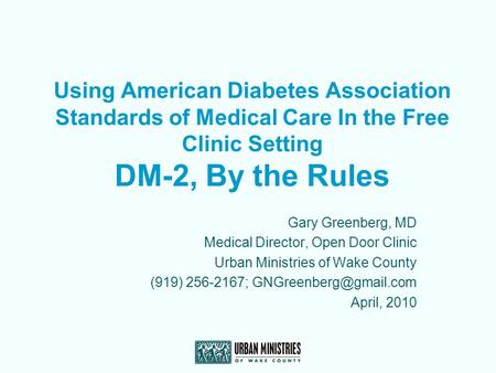 Using American Diabetes Association Standards of Medical Care In the Free Clinic Setting DM-2, By the Rules Gary Greenberg, MD Medical Director, Open Door.