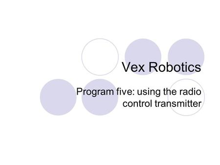 Vex Robotics Program five: using the radio control transmitter.