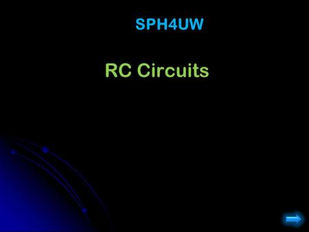RC Circuits SPH4UW. Capacitors Charge on Capacitors cannot change instantly. Short term behavior of Capacitor: If the capacitor starts with no charge,
