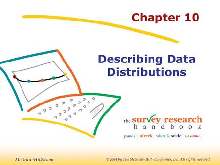 McGraw-Hill/Irwin © 2004 by The McGraw-Hill Companies, Inc. All rights reserved. Chapter 10 Describing Data Distributions.
