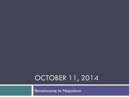 OCTOBER 11, 2014 Renaissance to Napoleon. Agenda  Homework check  Quiz (open book, open note, 15 minutes)  Review the quiz  Huddles  Whole group.