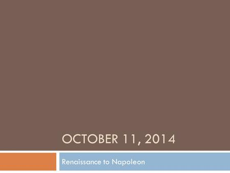 OCTOBER 11, 2014 Renaissance to Napoleon. Agenda  Turn in papers and sit with your group  Jigsaw Phase I  Jigsaw Phase II  Next Assignment.