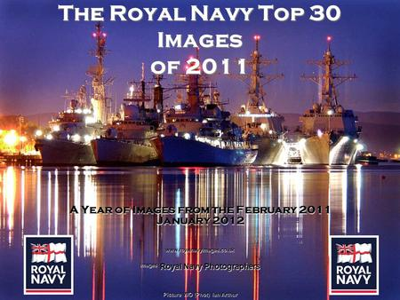The Royal Navy Top 30 Images of 2011 A Year of Images from the February 2011 January 2012 www.royalnavyimages.co.uk Images Royal Navy Photographers Picture.