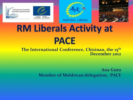 The International Conference, Chisinau, the 15 th December 2012 Ana Gutu Member of Moldovan delegation, PACE.