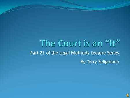 Part 21 of the Legal Methods Lecture Series By Terry Seligmann.