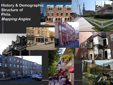 History & Demographic Structure of Phila. Mapping Angles.