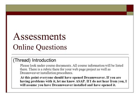 Assessments Online Questions (Thread) Introduction Please look under course documents. All course information will be listed there. There is a rubric there.