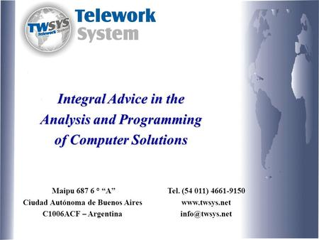 "Integral Advice in the Analysis and Programming of Computer Solutions Maipu 687 6 ° ""A"" Ciudad Autónoma de Buenos Aires C1006ACF – Argentina Tel. (54 011)"