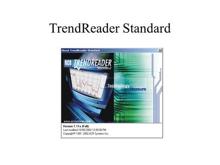 TrendReader Standard. is a powerful, versatile, and easy-to-use software package designed exclusively for ACR's:  SmartReader Plus  SmartReader  OWL.