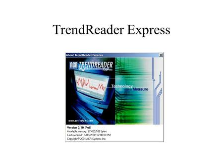 TrendReader Express. is an enhanced software for use with: o ACR Jr. 1000 o Nautilus 85 / 135 data loggers.