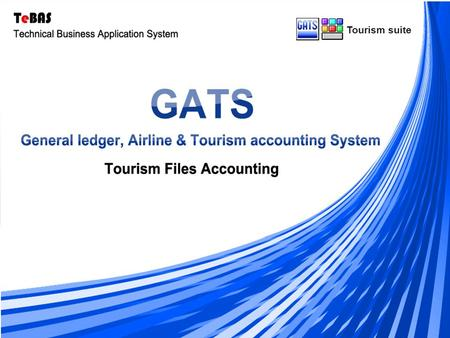 Tourism suite. General Ledger & Journal Entries Multi ( Language - Currency- Branch ) Tourism Files Accounting GATS are characterized by the possibility.