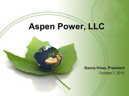 Aspen Power, LLC Danny Vines, President October 7, 2010.