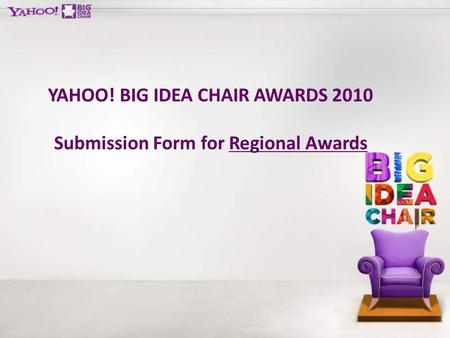 YAHOO! BIG IDEA CHAIR AWARDS 2010 Submission Form for Regional Awards.