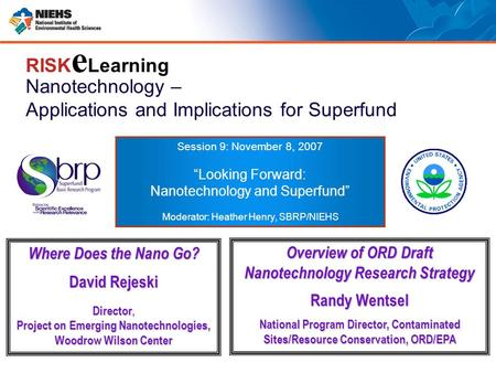 "Nanotechnology – Applications and Implications for Superfund RISK e Learning Session 9: November 8, 2007 ""Looking Forward: Nanotechnology and Superfund"""