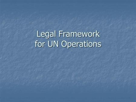 Legal Framework for UN Operations. Background UN operates in 193 Member States UN operates in 193 Member States UN is accountable to all Member States.
