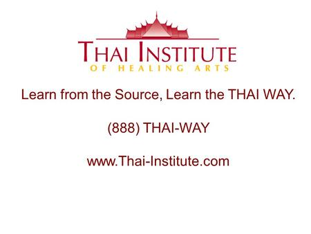 Learn from the Source, Learn the THAI WAY. (888) THAI-WAY www.Thai-Institute.com.