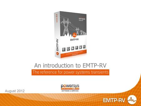 An introduction to EMTP-RV August 2012. The simulation of power systems has never been so easy!