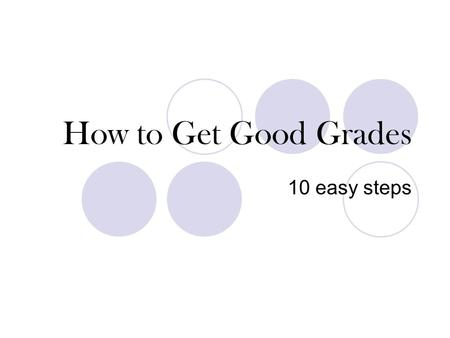 How to Get Good Grades 10 easy steps.