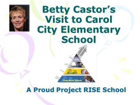 Betty Castor's Visit to Carol City Elementary School A Proud Project RISE School.