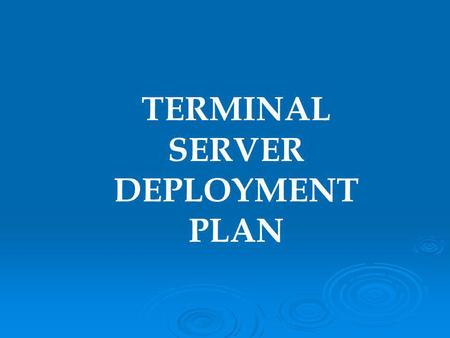 TERMINAL SERVER DEPLOYMENT PLAN. STEP 1: PREPARATION  UTILIZE THE CURRENT SERVER FOR: ACTIVE DIRECTORY (AD) ACTIVE DIRECTORY (AD) NEEDED FOR STORAGE.