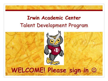Irwin Academic Center Talent Development Program WELCOME