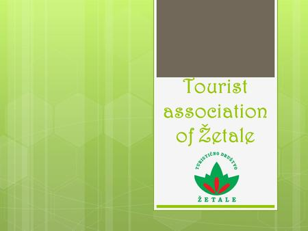 Tourist association of Žetale. is proud to present…