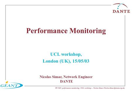 TF-NGN performance monitoring - UCL workshop -- Nicolas Simar Performance Monitoring UCL workshop, London (UK), 15/05/03 Nicolas.