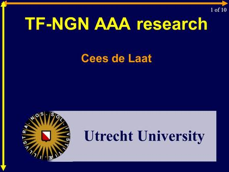 TF-NGN AAA research Cees de Laat 1 of 10 Utrecht University.