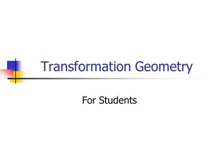 Transformation Geometry For Students. Transformation Geometry Transformation geometry is the study of figures that move under certain conditions. In other.