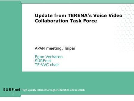 Update from TERENA's Voice Video Collaboration Task Force APAN meeting, Taipei Egon Verharen SURFnet TF-VVC chair.