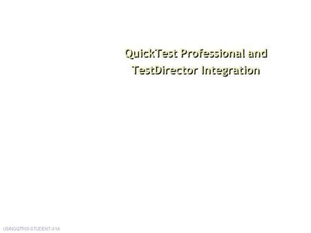 QuickTest Professional and TestDirector Integration USINGQTP65-STUDENT-01A.