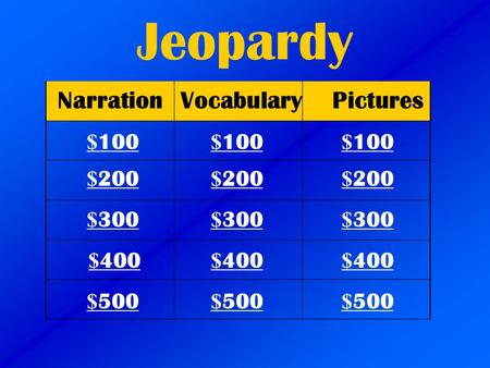 Jeopardy VocabularyPictures $ 100 $ 200 $ 300 $ 400 $ 500 $ 100 $ 100 $ 200 $ 200 $ 300 $ 300 $ 400 $ 400 $ 500 $ 500 Narration.