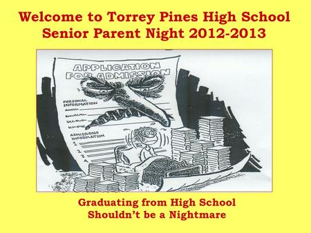 Welcome to Torrey Pines High School Senior Parent Night 2012-2013 Graduating from High School Shouldn't be a Nightmare.