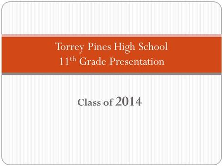 Class of 2014 Torrey Pines High School 11 th Grade Presentation.