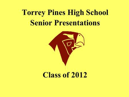 Torrey Pines High School Senior Presentations Class of 2012.