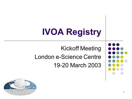 1 IVOA Registry Kickoff Meeting London e-Science Centre 19-20 March 2003.