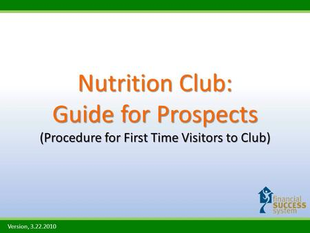 Nutrition Club: Guide for Prospects (Procedure for First Time Visitors to Club) Version, 3.22.2010.
