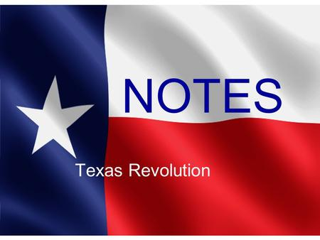 NOTES Texas Revolution. 1. List in order the events that led to the Battle of Gonzales? 4. What was the outcome of the siege of San Antonio? 3. Why did.